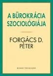 Forgács D. Péter - A bürokrácia szociológiája [eKönyv: epub, mobi]