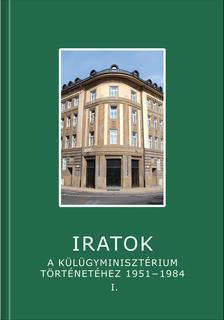 Ivánfi Miklós - Sáringer János - Soós Viktor Attila szerk. - Iratok a Külügyminisztérium történetéhez 1951-1984 - 1.kötet 1951 és 1962