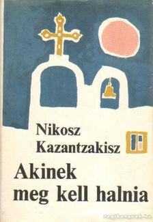 Nikosz Kazantzakisz - Akinek meg kell halnia [antikvár]