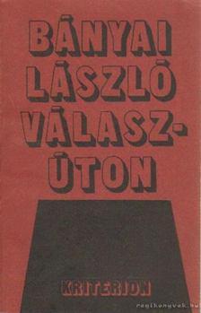 Bányai László - Válaszúton [antikvár]