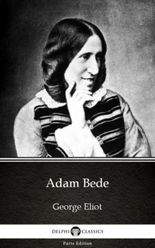 George Eliot - Adam Bede by George Eliot - Delphi Classics (Illustrated) [eKönyv: epub, mobi]