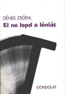 Dénes Zsófia - El ne lopd a léniát [antikvár]