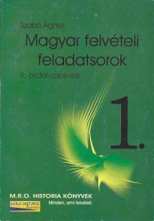 Szabó Ágnes - MAGYAR FELVÉTELI FELADATSOROK 1. (8. OSZTÁLYOSOKNAK) ***