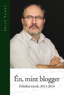 Fricz Tamás - Én, mint blogger [antikvár]