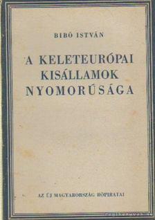 Bibó István - A keleteurópai kisállamok nyomorúsága [antikvár]