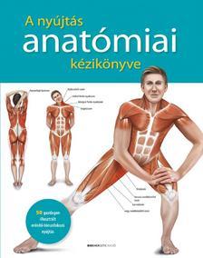 Prof. dr. Ken Ashwell - A nyújtás anatómiai kézikönyve - 50 gazdagon illusztrált erősítő-tónusfokozó nyújtás