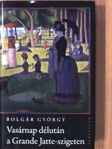Bolgár György - Vasárnap délután a Grande Jatte-szigeten [antikvár]