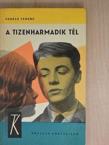 Vadász Ferenc - A tizenharmadik tél [antikvár]