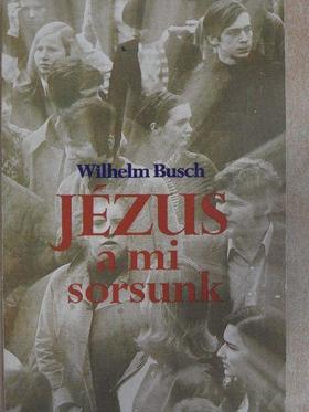 Wilhelm Busch - Jézus a mi sorsunk [antikvár]