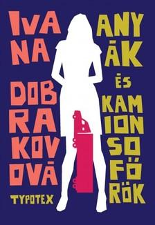 Ivana Dobrakovová - Anyák és kamionsofőrök [eKönyv: epub, mobi]