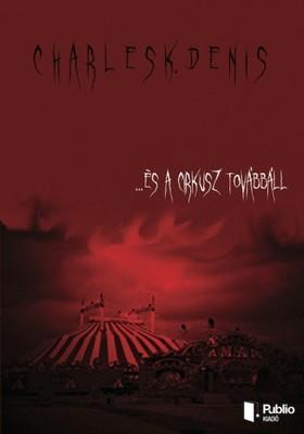 K. Denis Charles - ... és a cirkusz továbbáll [eKönyv: pdf, epub, mobi]