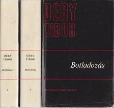DÉRY TIBOR - Botladozás I-II. kötet [antikvár]