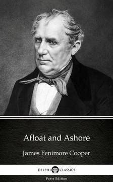 Delphi Classics James Fenimore Cooper, - Afloat and Ashore by James Fenimore Cooper - Delphi Classics (Illustrated) [eKönyv: epub, mobi]