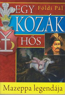 FÖLDI PÁL - Egy kozák hős - Mazeppa legendája [antikvár]