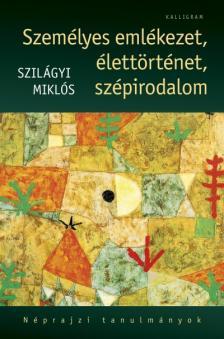 Szilágyi Miklós (Szerk.) - Személyes emlékezet, élettörténet, szépirodalom