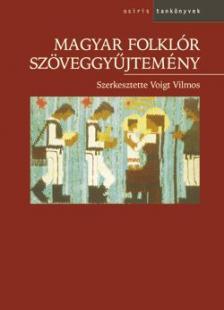 Voigt Vilmos (szerk.) - MAGYAR FOLKLÓR SZÖVEGGYŰJTEMÉNY