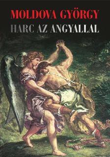 MOLDOVA GYŐRGY - Harc az angyallal [antikvár]