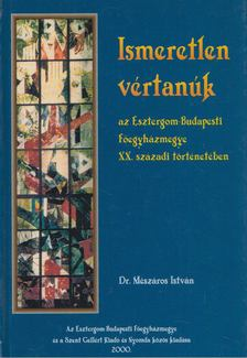Dr. Mészáros István - Ismeretlen vértanúk [antikvár]