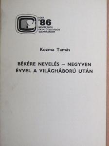 Kozma Tamás - Békére nevelés - negyven évvel a világháború után [antikvár]