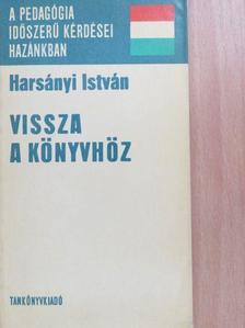 Harsányi István - Vissza a könyvhöz [antikvár]