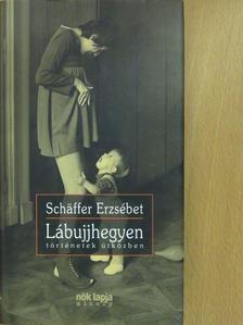 Schäffer Erzsébet - Lábujjhegyen (dedikált példány) [antikvár]