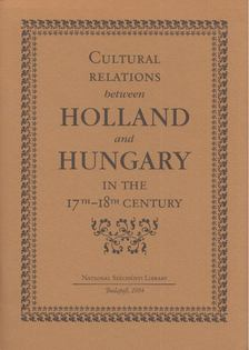 Berkes Katalin - Cultural Relations between Holland and Hungary in the 17th and 18th Century [antikvár]