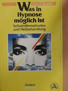 Karl F. Stadler - Was in Hypnose möglich ist [antikvár]