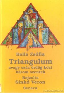 Balla Zsófia - Triangulum avagy száz ördög közt három szentek [antikvár]