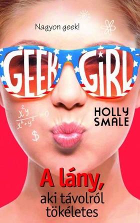 Holly Smale - Geek Girl 3. - A lány, aki távolról tökéletes [eKönyv: epub, mobi]