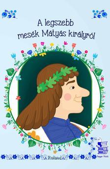 Lengyel Orsolya - A legszebb mesék Mátyás királyról