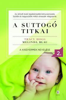Hogg, Tracy - Blau, Melinda - A suttogó titkai 2. - A kisgyermek nevelése
