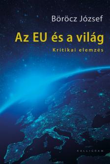 Böröcz József - Az EU és a világ - Kritikai elemzés