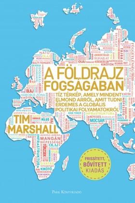 Marshall, Tim - A földrajz fogságában - Tíz térkép, amely mindent elmond arról, amit tudni érdemes a globális politikai folyamatokról - Frissített, bővített kiadás [eKönyv: epub, mobi]