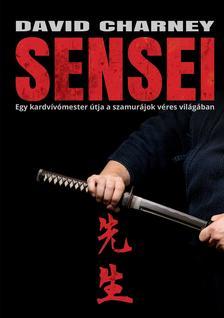 David Charney - Sensei - Egy kardvívómester útja a szamurájok véres világában
