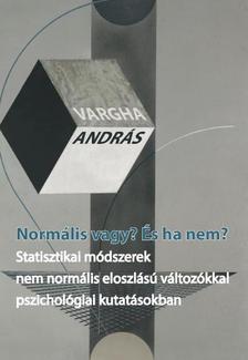 Vargha András - Normális vagy? És ha nem? Statisztikai módszerek nem normális eloszlású változókkal pszichológiai kutatásokban