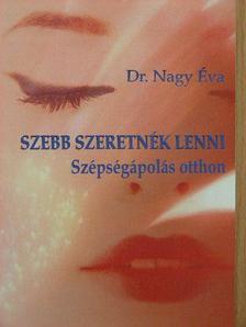 Dr. Nagy Éva - Szebb szeretnék lenni [antikvár]