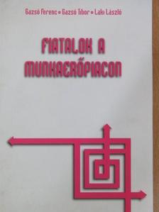Gazsó Ferenc - Fiatalok a munkaerőpiacon [antikvár]