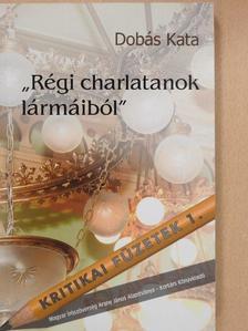 """Dobás Kata - """"Régi charlatanok lármáiból"""" [antikvár]"""