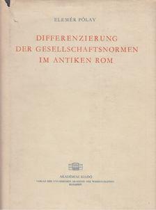 Pólay Elemér - Differenzierung der Gesellschaftsnormen im antiken Rom [antikvár]