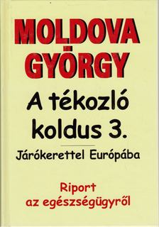 MOLDOVA GYŐRGY - A tékozló koldus 3. - Járókerettel Európába [antikvár]