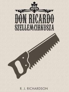 Richardson R.J. - Don Ricardo Szellemcirkusza [eKönyv: pdf, epub, mobi]