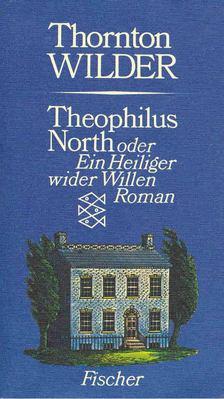 Thornton Wilder - Theophilus North oder Ein Heiliger wider Willen [antikvár]