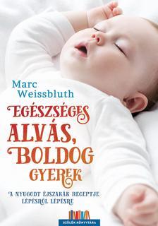 Marc Weissbluth - Egészséges alvás, boldog gyerek - A nyugodt éjszakák receptje lépésről lépésre