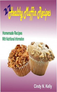 Kelly Cindy N. - 27 Healthy Muffin Recipes [eKönyv: epub, mobi]