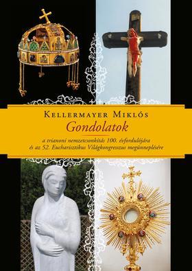 Keller & Mayer - Gondolatok a trianoni nemzetcsonkítás 100. évfordulójára és az 52. Eucharisztikus Világkongresszus megünneplésére
