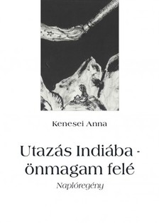 Anna Kenesei - Utazás Indiába - önmagam felé [eKönyv: epub, mobi]