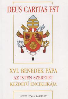 XVI. Benedek pápa - Deus Caritas Est XVI. Benedek Pápa Az Isten szeretet kezdetű enciklikája [antikvár]