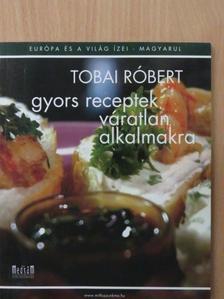 Tobai Róbert - Gyors receptek váratlan alkalmakra [antikvár]