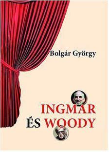 BOLGÁR GYÖRGY - Ingmar és Woody [antikvár]