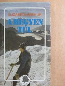 Elizabeth Arthur - A hegyen túl [antikvár]